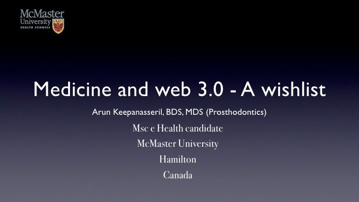 Medicine and web 3.0 - A wishlist      Arun Keepanasseril, BDS, MDS (Prosthodontics)                Msc e Health candidate...