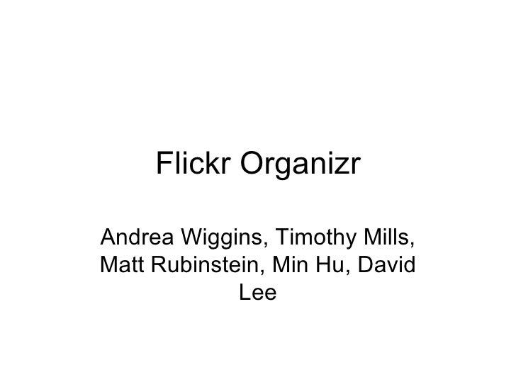 Flickr Organizr Andrea Wiggins, Timothy Mills, Matt Rubinstein, Min Hu, David Lee