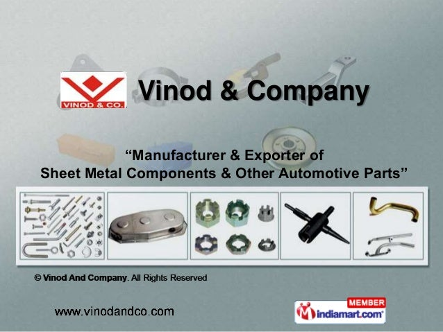 "Vinod & Company            ""Manufacturer & Exporter ofSheet Metal Components & Other Automotive Parts"""