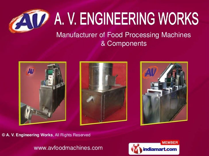Manufacturer of Food Processing Machines                                         & Components© A. V. Engineering Works, Al...