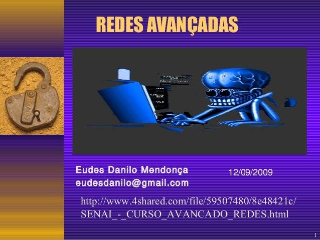 1  REDES AVANÇADAS  Eudes Danilo Mendonça 12/09/2009  eudesdanilo@gmail.com  http://www.4shared.com/file/59507480/8e48421c...