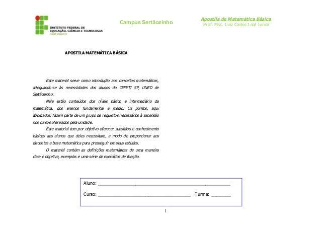 Campus Sertãozinho  Apostila de Matemática Básica Prof. Msc. Luiz Carlos Leal Junior  APOSTILA MATEMÁTICA BÁSICA  Este mat...
