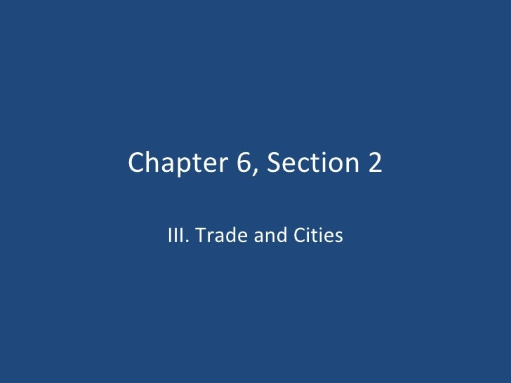 Chapter 6, Section 2 III. Trade and Cities