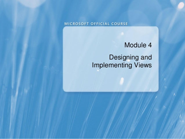 Module 4     Designing andImplementing Views