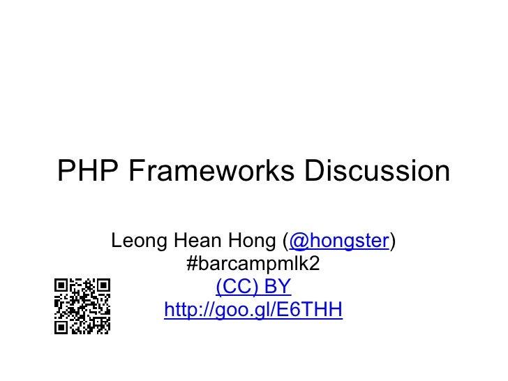 PHP Frameworks Discussion Leong Hean Hong ( @hongster ) #barcampmlk2 (CC) BY http://goo.gl/E6THH