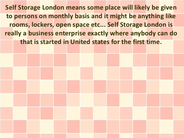 Self Storage London means some place will likely be given to persons on monthly basis and it might be anything like  rooms...