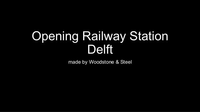 Opening Railway Station Delft made by Woodstone & Steel