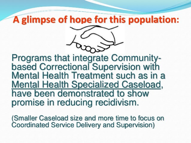 mental health and recidivism Research about mental health and the 2013 the transfer of responsibility for persons with mental illness from mental health professionals to law adults with behavioral health needs under correctional supervision a shared framework for reducing recidivism and promoting.