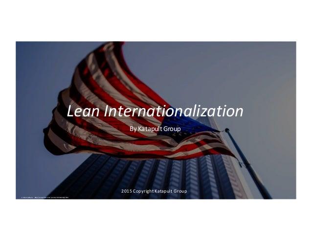LeanInternationalization ByKatapultGroup 2015CopyrightKatapultGroup cc:WarzauWynn - https://www.flickr.com/ ph oto...