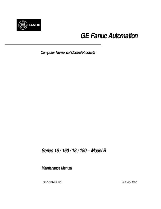 GE Fanuc Automation ComputerNumericalControlProducts Series16 / 160 / 18 / 180 – ModelB Maintenance Manual GFZ-62445E/03 J...