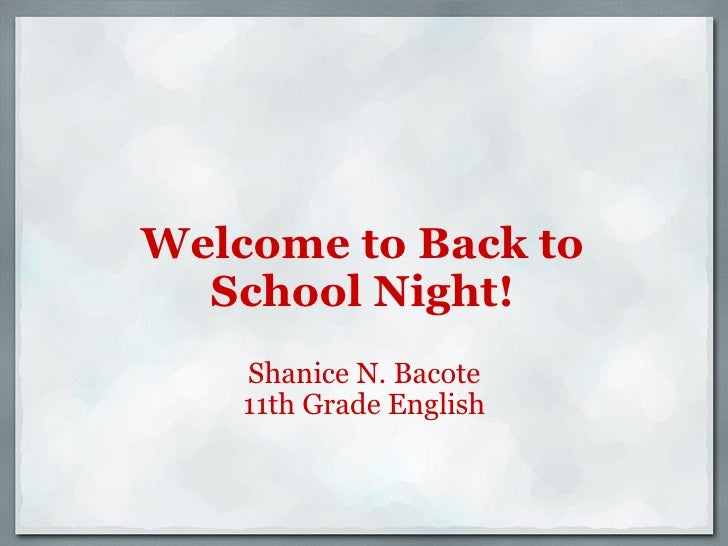 Welcome to Back to School Night! Shanice N. Bacote 11th Grade English