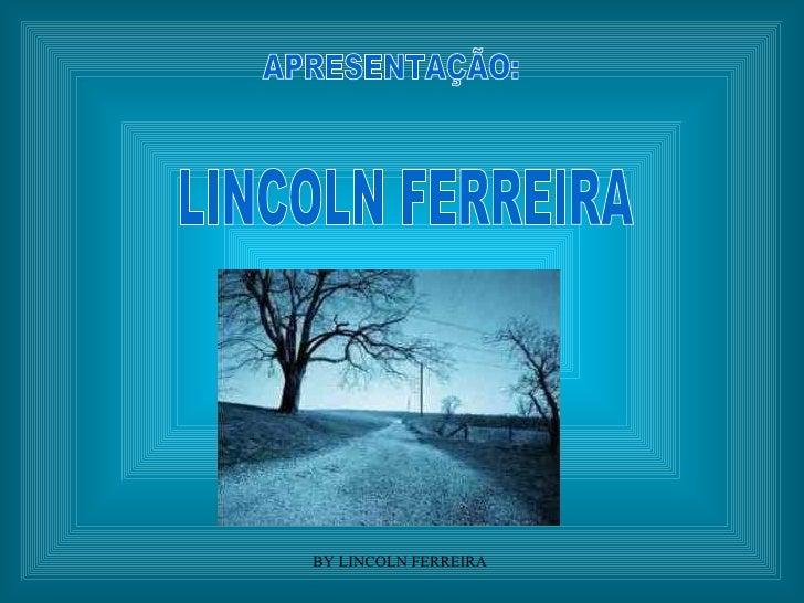 APRESENTAÇÃO: LINCOLN FERREIRA