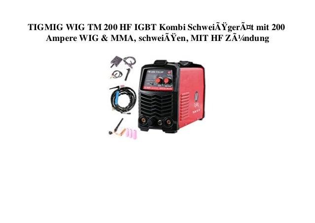 TIGMIG WIG TM 200 HF IGBT Kombi Schweißgerät mit 200 Ampere WIG & MMA, schweißen, MIT HF Zündung