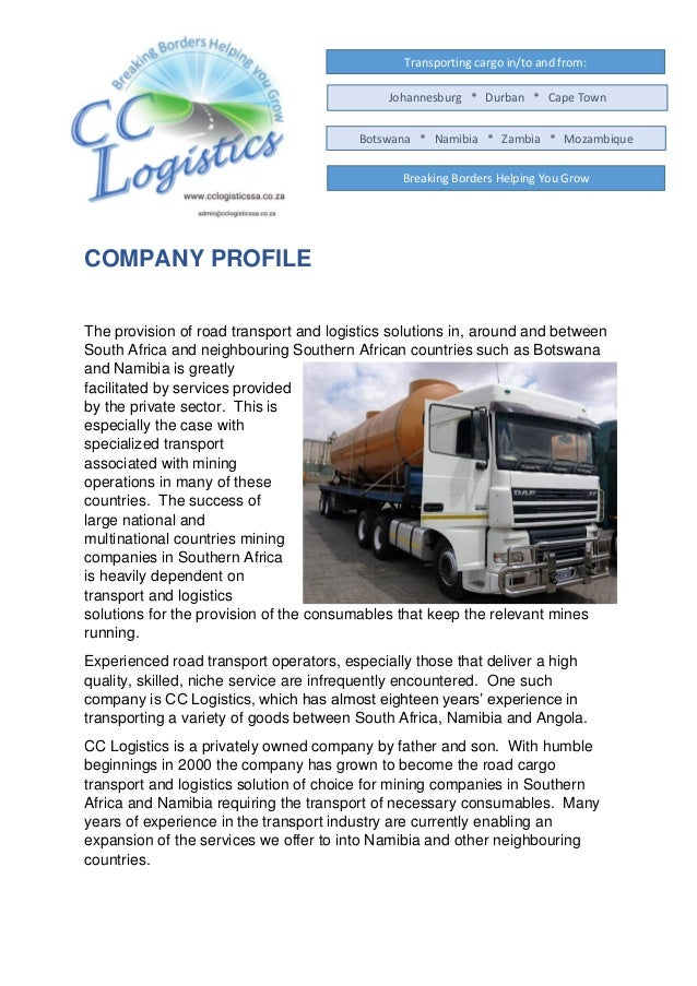 COMPANY PROFILE The provision of road transport and logistics solutions in, around and between South Africa and neighbouri...