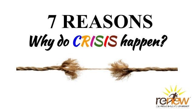 7 REASONS Why do CRISIS happen?