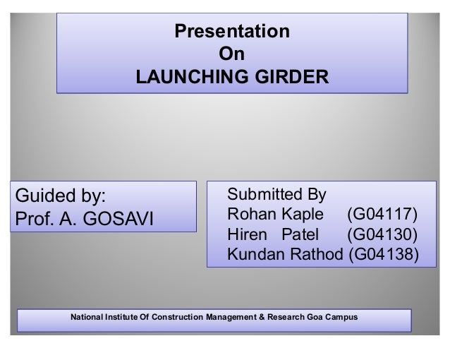 Presentation                           On                    LAUNCHING GIRDERGuided by:                               Subm...
