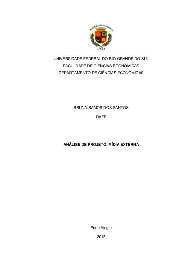 UNIVERSIDADE FEDERAL DO RIO GRANDE DO SUL FACULDADE DE CIÊNCIAS ECONÔMICAS DEPARTAMENTO DE CIÊNCIAS ECONÔMICAS BRUNA RAMOS...