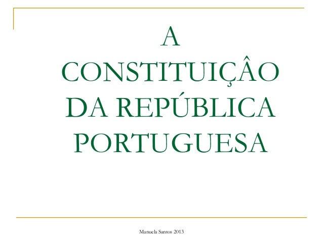 Manuela Santos 2013 A CONSTITUIÇÂO DA REPÚBLICA PORTUGUESA