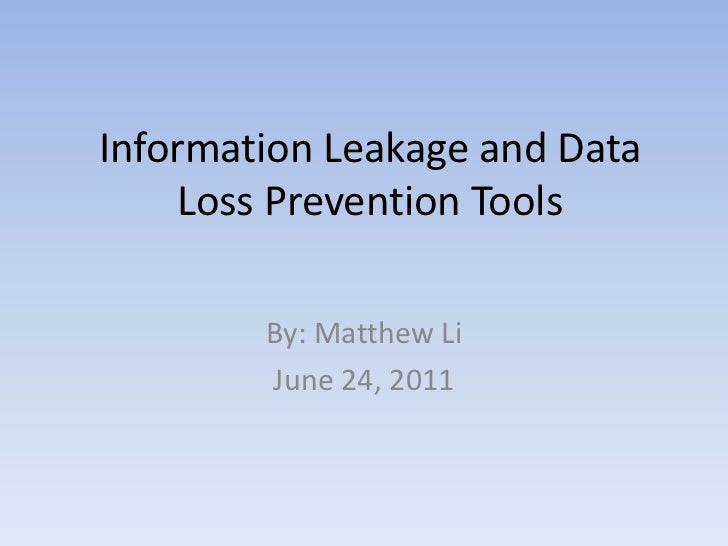 Information Leakage and Data Loss Prevention Tools<br />By: Matthew Li<br />June 24, 2011<br />