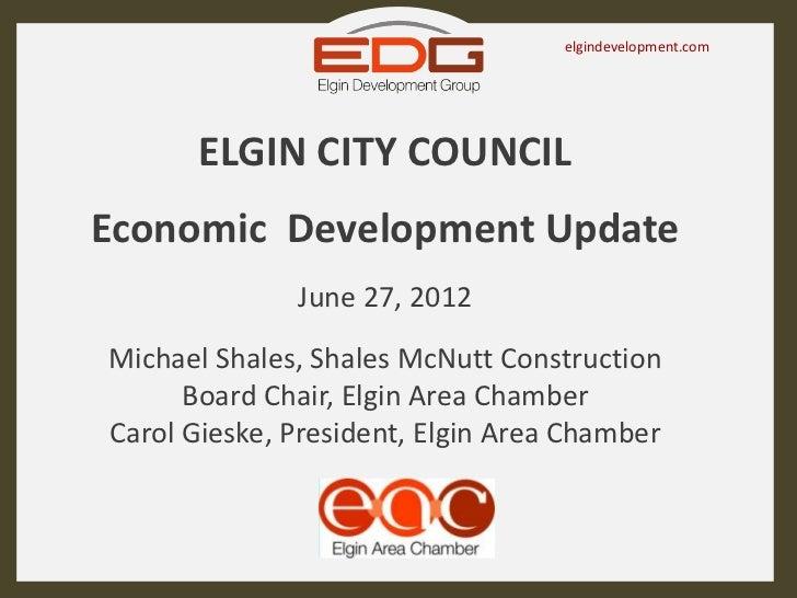 elgindevelopment.com       ELGIN CITY COUNCILEconomic Development Update              June 27, 2012Michael Shales, Shales ...