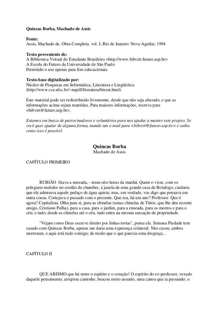 Quincas Borba, Machado de AssisFonte:Assis, Machado de. Obra Completa. vol. I, Rio de Janeiro: Nova Aguilar, 1994Texto pro...