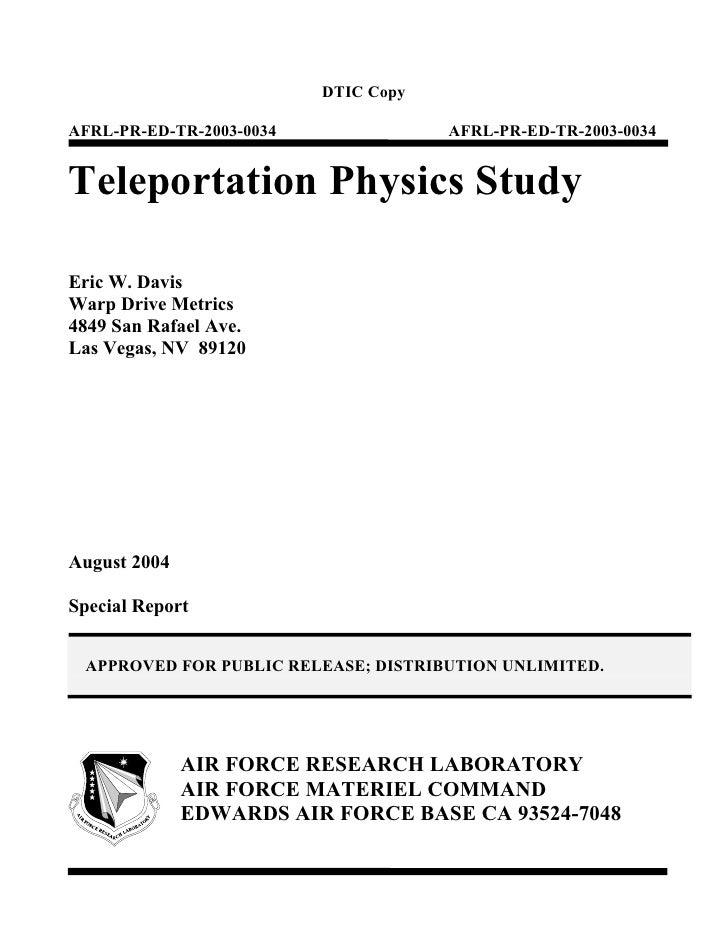 DTIC CopyAFRL-PR-ED-TR-2003-0034               AFRL-PR-ED-TR-2003-0034Teleportation Physics StudyEric W. DavisWarp Drive M...