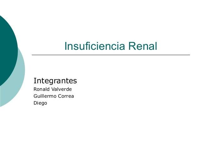 Insuficiencia Renal Integrantes Ronald Valverde Guillermo Correa Diego