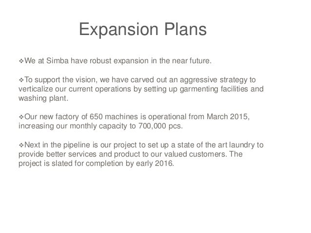 Expansion Plans We at Simba have robust expansion in the near future. To support the vision, we have carved out an aggre...