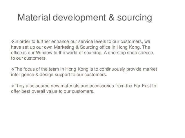 Material development & sourcing In order to further enhance our service levels to our customers, we have set up our own M...