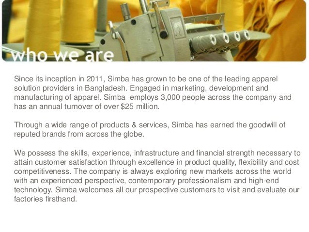 Since its inception in 2011, Simba has grown to be one of the leading apparel solution providers in Bangladesh. Engaged in...
