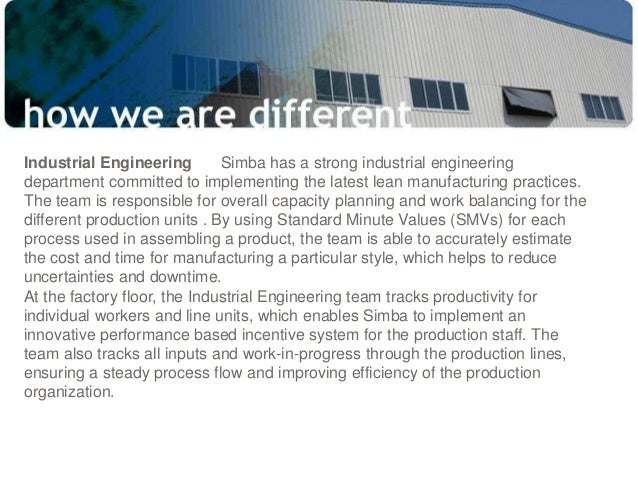 Industrial Engineering Simba has a strong industrial engineering department committed to implementing the latest lean manu...