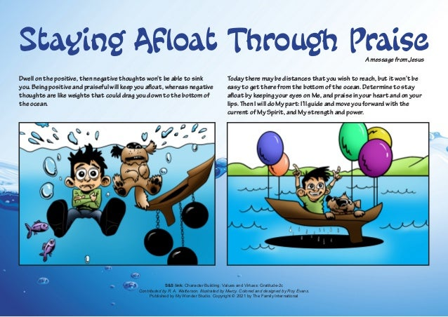 Staying Afloat Through Praise Dwell on the positive, then negative thoughts won't be able to sink you. Being positive and ...