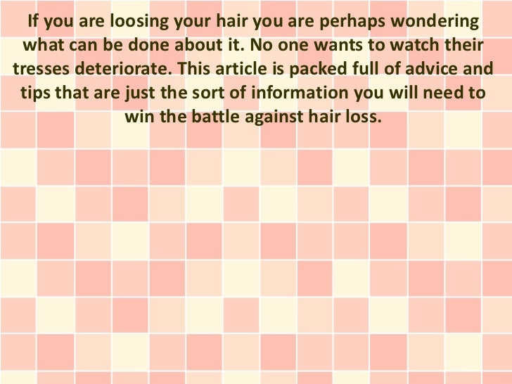 If you are loosing your hair you are perhaps wondering what can be done about it. No one wants to watch theirtresses deter...