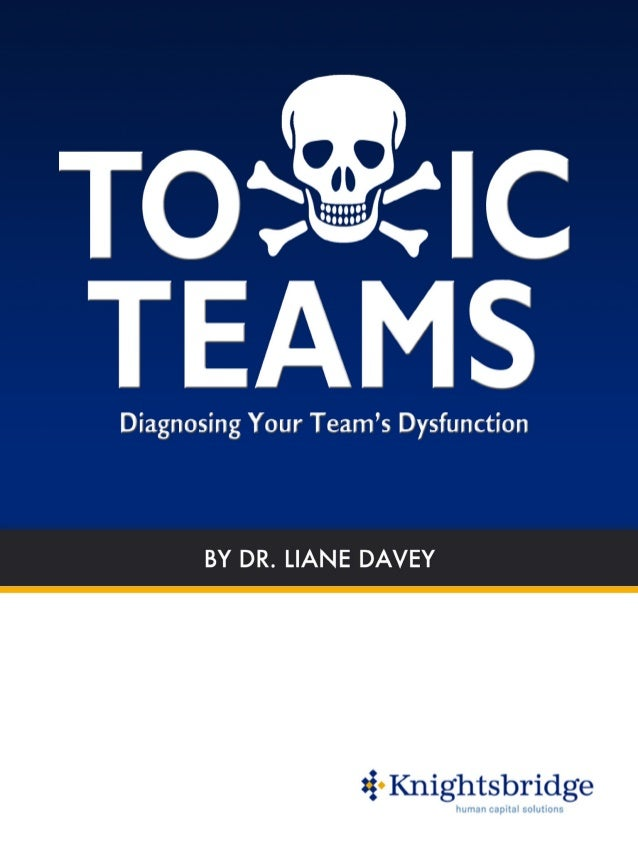 TOXIC TEAMS: LIANE DAVEY Page 2 of 27 You wake up Tuesday morning and immediatelygetthatheavy,sinkingfeeling in your gut. ...