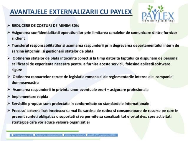 AVANTAJELE EXTERNALIZARII CU PAYLEX  REDUCERE DE COSTURI DE MINIM 30%  Asigurarea confidentialitatii operatiunilor prin ...