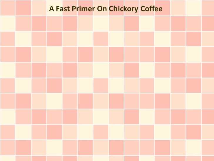 A Fast Primer On Chickory Coffee