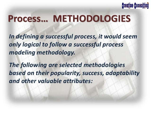 In defining a successful process, it would seem only logical to follow a successful process modeling methodology. The foll...