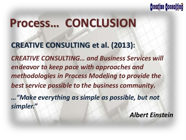 CREATIVE CONSULTING et al. (2013): Process… CONCLUSION CREATIVE CONSULTING… and Business Services will endeavor to keep pa...