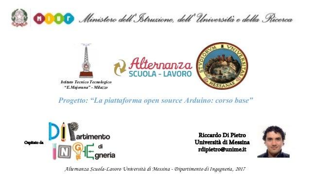 """Riccardo Di Pietro Università di Messina rdipietro@unime.it Ospitato da Progetto: """"La piattaforma open source Arduino: cor..."""