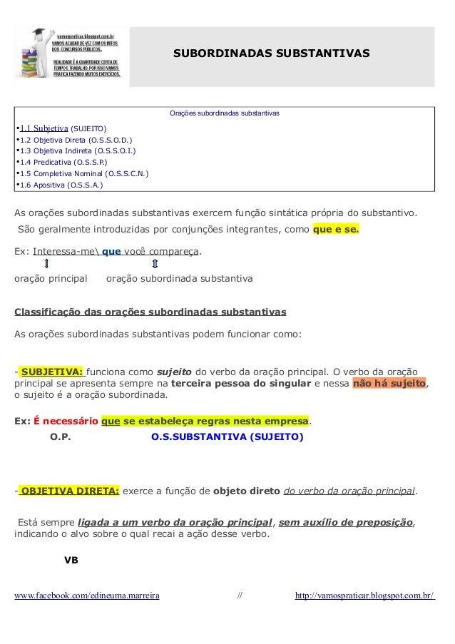 SUBORDINADAS SUBSTANTIVAS  Orações subordinadas substantivas  •1.1 Subjetiva (SUJEITO) •1.2 Objetiva Direta (O.S.S.O.D.) •...