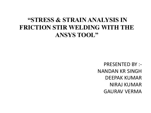 STRESS & STRAIN ANALYSIS IN FRICTION STIR WELDING WITH THE