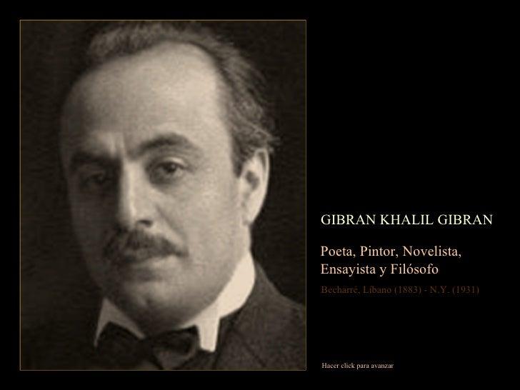 GIBRAN KHALIL GIBRAN Poeta, Pintor, Novelista,  Ensayista y Filósofo Becharré, Líbano (1883) - N.Y. (1931) Hacer click par...