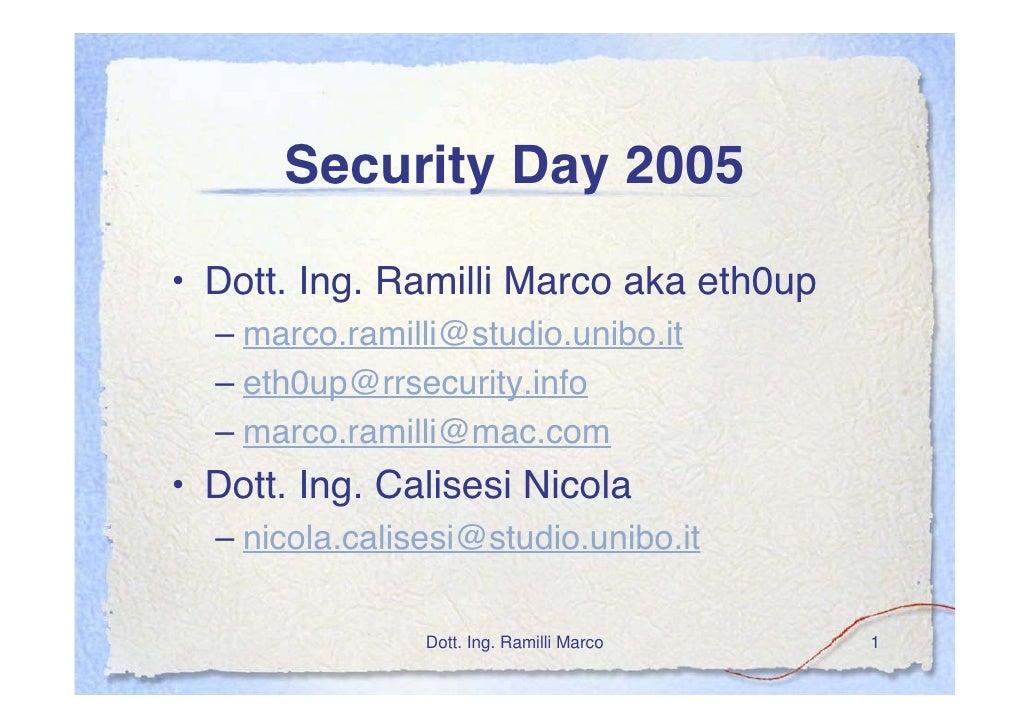 Security Day 2005  • Dott. Ing. Ramilli Marco aka eth0up   – marco.ramilli@studio.unibo.it   – eth0up@rrsecurity.info   – ...