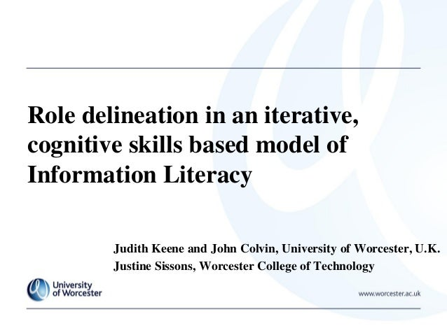 Role delineation in an iterative, cognitive skills based model of Information Literacy Judith Keene and John Colvin, Unive...