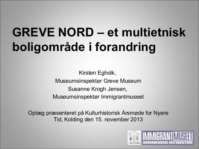 GREVE NORD – et multietnisk boligområde i forandring Kirsten Egholk, Museumsinspektør Greve Museum Susanne Krogh Jensen, M...