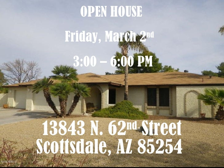 13843 N. 62 nd  Street Scottsdale, AZ 85254   OPEN HOUSE  Friday, March 2 nd   3:00 – 6:00 PM