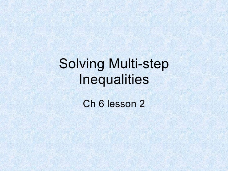 Solving Multi-step Inequalities Ch 6 lesson 2