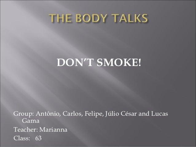DON'T SMOKE!Group: Antônio, Carlos, Felipe, Júlio César and Lucas   GamaTeacher: MariannaClass: 63