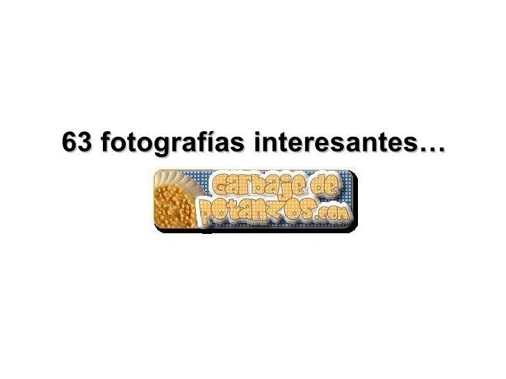 63 fotografías interesantes…