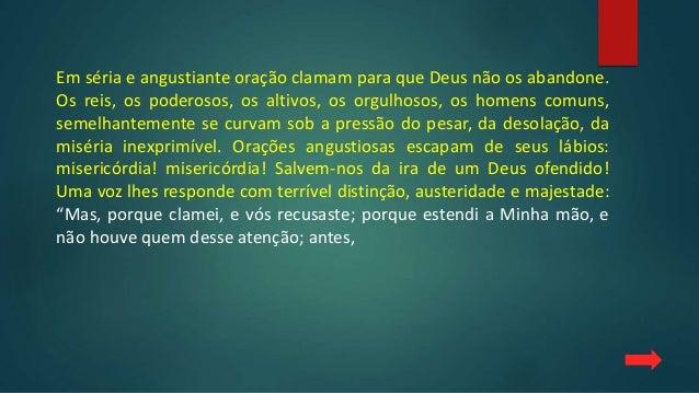 Em séria e angustiante oração clamam para que Deus não os abandone. Os reis, os poderosos, os altivos, os orgulhosos, os h...